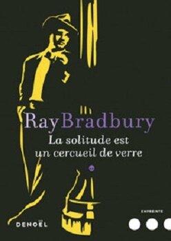 """Ray Bradbury - """"La solitude du cercueil de verre""""."""