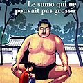 « le sumo qui ne pouvait pas grossir » d'éric-emmanuel schmitt