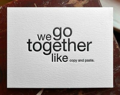 We-go-together-like-copy-and-paste