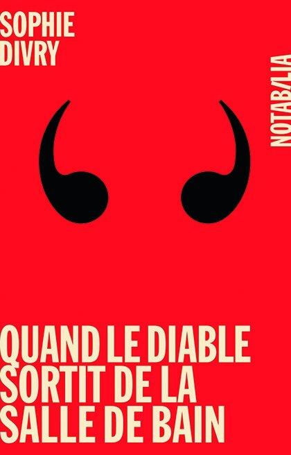 QUAND LE DIABLE SORTIT DE LA SALLE DE BAIN (roman improvisé, interruptif et pas sérieux) - Sophie DIVRY