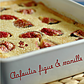 Clafoutis figue & vanille pour sublimer le fruit ...