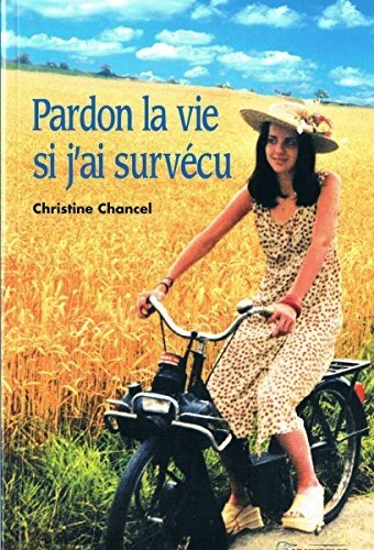 PARDON LA VIE SI J'AI SURVECU - CHRISTINE CHANCEL