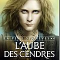 La peau des rves, tome 4: Laube des cendres - Charlotte Bousquet