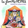 La famille royale : vacances en château pliable, de christophe mauri & ill. par aurore damant