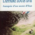 L'Affaire Louis XVII Autopsie d'un secret d'état