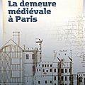 Revivre le paris médiéval avec l'expo la demeure médiévale à paris aux archives nationales