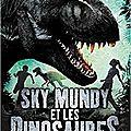 Sky mundy et les dinosaures, de laura martin