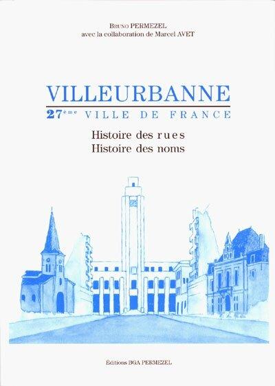Villeurbanne 27ème ville de France - Histoire des rues - Histoire de noms