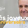 Très joyeux anniversaire pape françois !