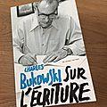 J'ai lu sur l'écriture de charles bukowski