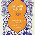 «comment les grands de ce monde se promènent en bateau » de mélanie sadler