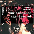 Mr ashenden agent secret, par w. somerset maugham