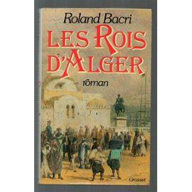 les rois d'Alger Roland Bacri