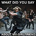 What Did You Say About My Girlfriend