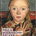 Paula becker, la peinture faite femme, de maïa brami