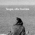 Tanger, ville frontière - la pensée de midi