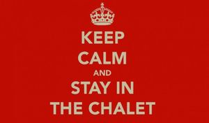 keep calm and stay in the chalet