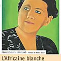 L'africaine blanche ---- germaine le goff