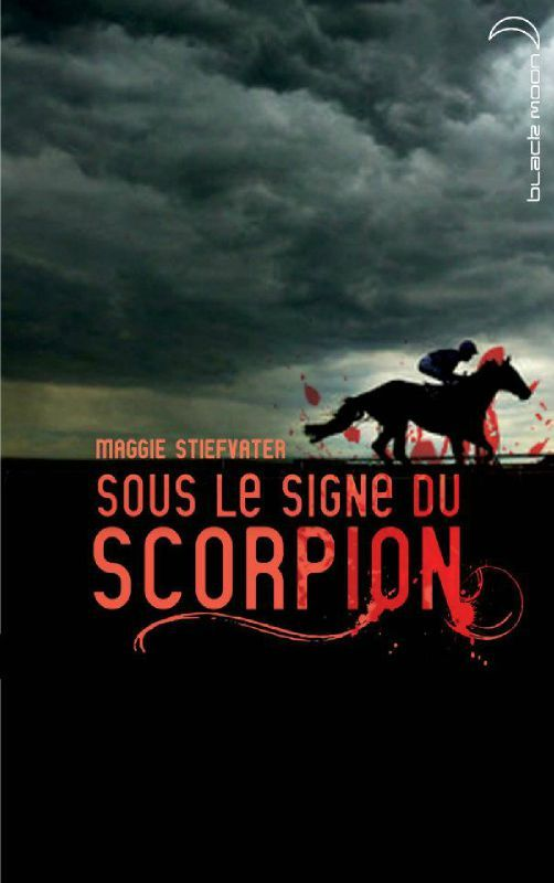 sous le signe du scorpion de maggie stiefvater en 2012 en france le monde de francesca. Black Bedroom Furniture Sets. Home Design Ideas