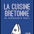 La cuisine bretonne du commissaire dupin - jean luc bannalec et arnaud lebossé et catherine lebossé - presses de la cité