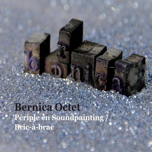 Bernica Octet - 2011 - Périple en Soundpainting - Bric à Brac (Cristal)