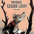 Courage grand loup ! / jan de kinder . - didier jeunesse, 2018