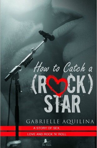 How To Catch A (Rock) Star by Gabrielle Aquilina (ARC provided for an honest review)