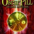 Oscar Pill 2 - les 2 Royaumes