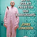 Le vieux qui ne voulait pas fter son anniversaire - Jonas Jonasson