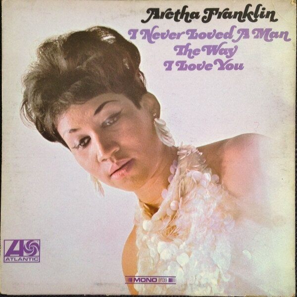 aretha-franklin-i-never-loved-a-man-the-way-i-love-you-20160521120547