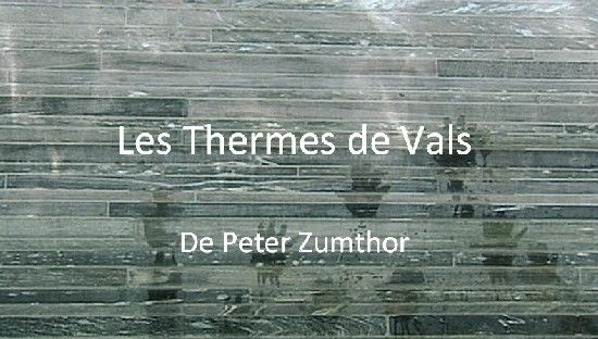 thermes de vals peter zumthor c ai bicursus ecl ensal. Black Bedroom Furniture Sets. Home Design Ideas