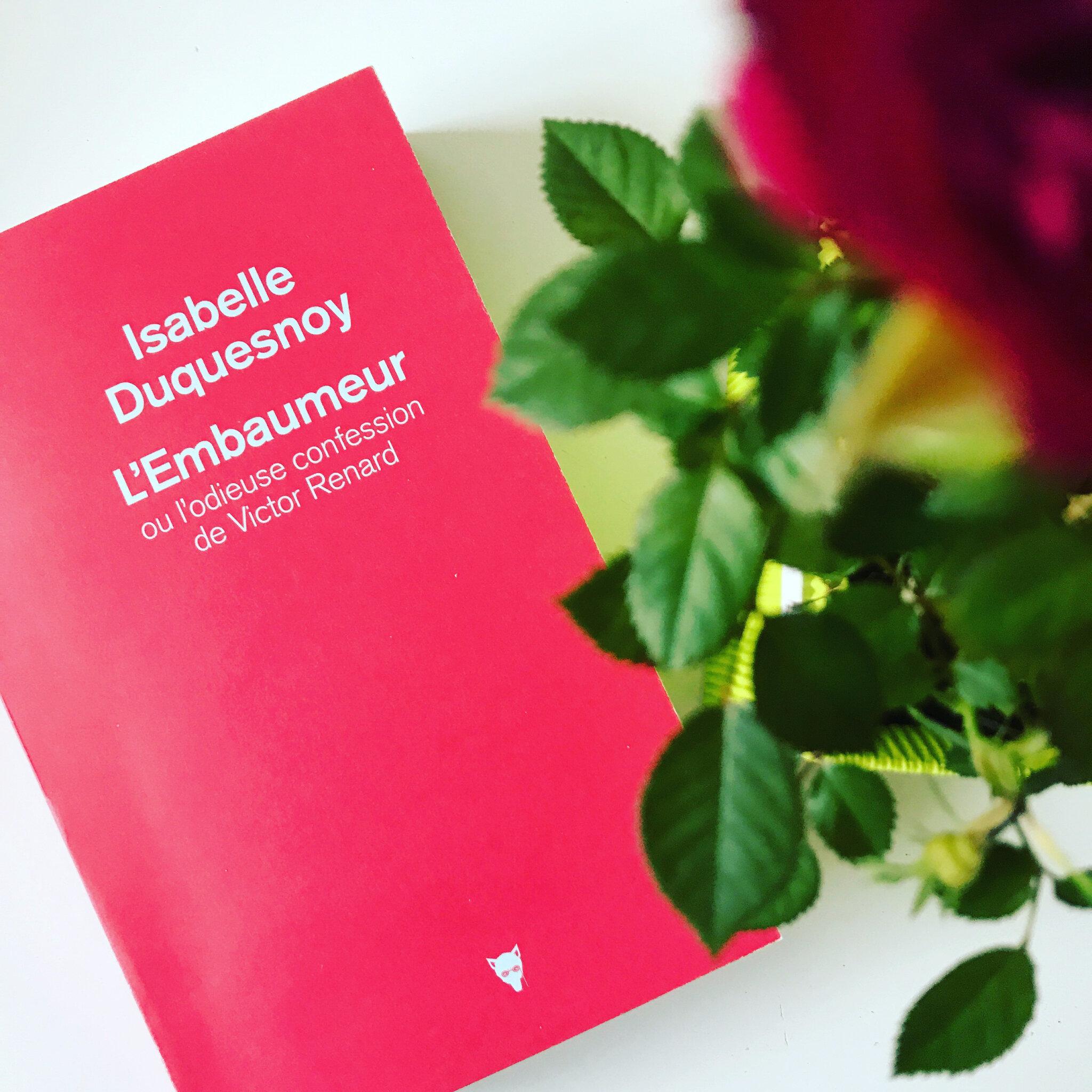 L'EMBAUMEUR, OU L'ODIEUSE CONFESSION DE VICTOR RENARD - Isabelle DUQUESNOY