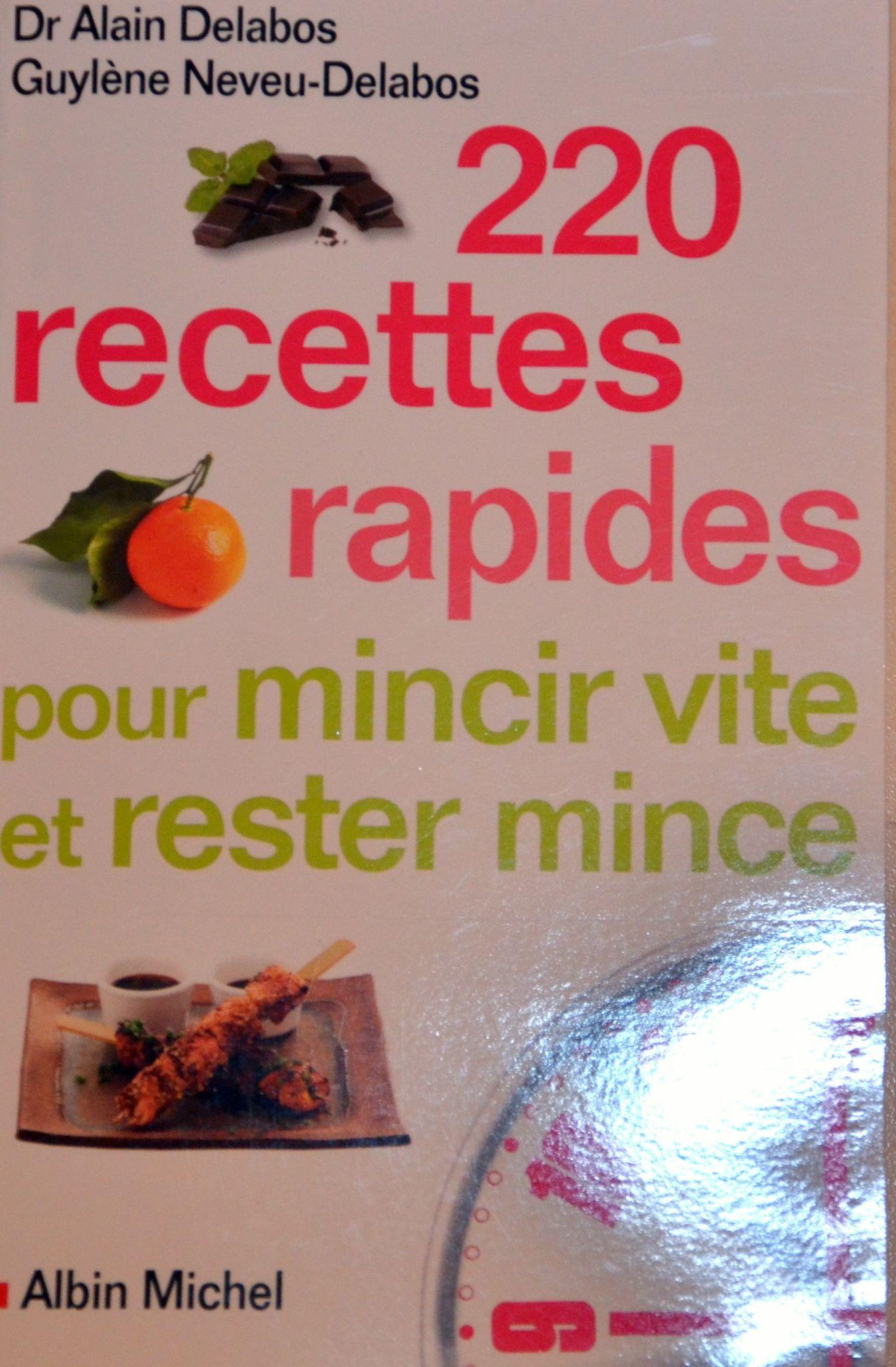 220 recettes rapides pour mincir vite et rester mince (Dr Alain Delabos)