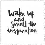 http://redfairyproject.com/wp-content/uploads/2015/10/Wake-up-and-smell-the-inspiration-quote-5.jpg