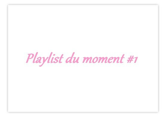 Playlist du moment #1