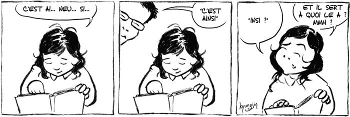 Elle lit : - c'est ai... neu..si - Moi : c'est ainsi - Elle : insi ? Et il sert à quoi le a ? mmh ?