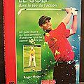 Le golf dans le feu de l'action : un guide illustré qui vous permettra d'améliorer tous les aspects de votre jeu - roger hyder