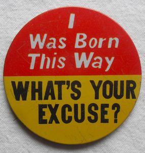 1960s_Vintage_PINBACK_I_Was_Born_This_Way_What_s_Your_Excuse_Button