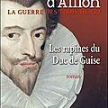 Les rapines du duc de Guise - Jean d'Aillon