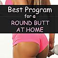 Best program for a round butt at home