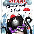 Splat s'amuse sous la pluie et splat n'aime pas perdre de rob scotton
