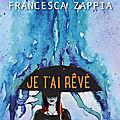 [chronique] je t'ai rêvé de francesca zappia