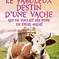 Le fabuleux destin d'une vache qui ne voulait pas finir en steak haché -david safier.