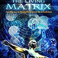 The living matrix documentaire sur la nouvelle science de la guérison