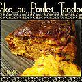 Cake au poulet tandoori