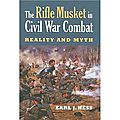 The rifle musket in civil war combat - earl j. hess