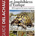 Un guide pour mieux (re)connaître et protéger reptiles et amphibiens européens