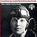 Amelia earhart, l'aviatrice qui voulait faire le tour du monde