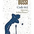 code 612 qui a tué le petit prince ? : la double enquête de michel bussi sur les traces de saint exupéry