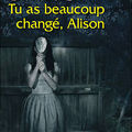 Tu as beaucoup changé, alison